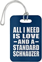 All I Need is Love and A Standard Schnauzer - Luggage Tag Bag-gage Suitcase Tag Durable - Dog Cat Owner Lover Memorial Royal Birthday Anniversary Christmas Thanksgiving