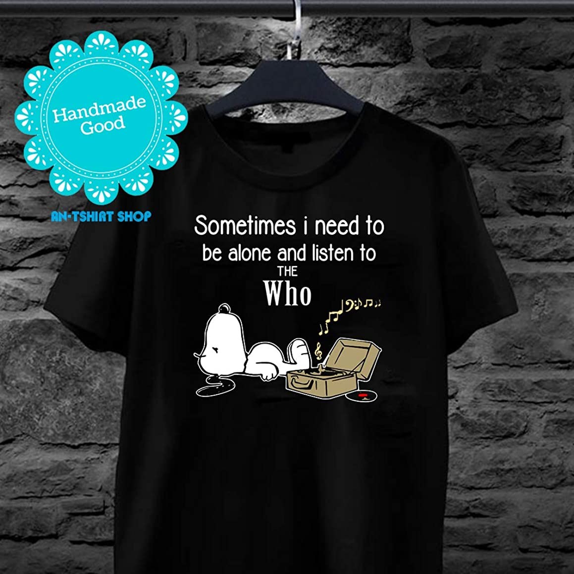 The Who Sometimes Need To Be Alone N Listen To The Who T shirts for men and women