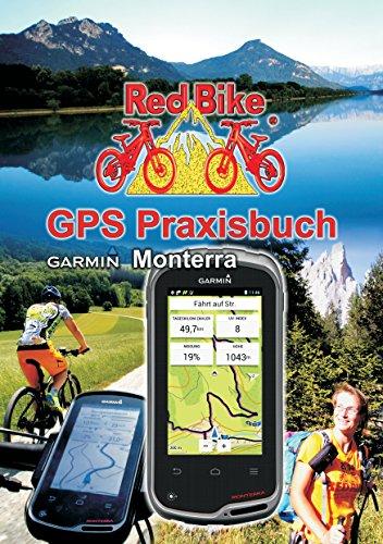 GPS Praxisbuch Garmin Monterra: Praxis- und modellbezogen für einen schnellen Einstieg (GPS Praxisbuch-Reihe von Red Bike 14) (German Edition)