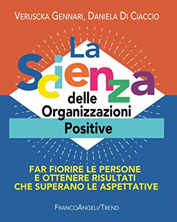 La Scienza delle Organizzazioni Positive: Far fiorire le persone e ottenere risultati che superano le aspettative