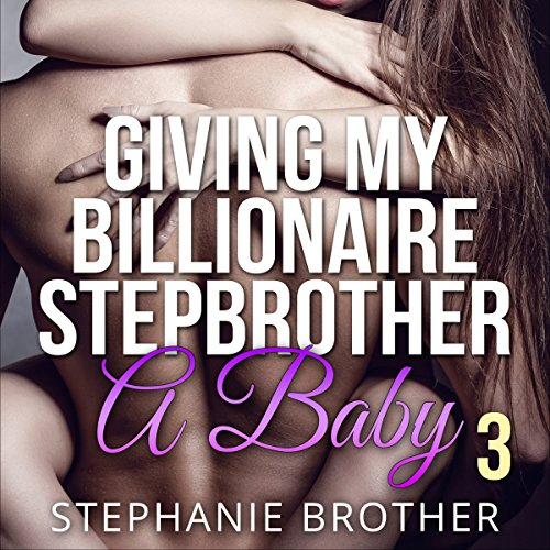 Giving My Billionaire Stepbrother a Baby, Book 3 audiobook cover art