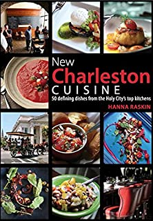 New Charleston Cuisine: 50 Defining Dishes from the Holy City's Top Kitchens