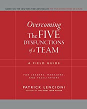 Overcoming the Five Dysfunctions of a Team: A Field Guide for Leaders, Managers, and Facilitators Book PDF