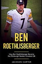 Sponsored Ad - Ben Roethlisberger: How Ben Roethlisberger Became the Pittsburgh Steelers Greatest QB