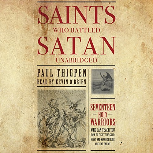 Saints Who Battled Satan     Seventeen Holy Warriors Who Can Teach You How to Fight the Good Fight and Vanquish Your Ancient Enemy              By:                                                                                                                                 Paul Thigpen Ph.D.                               Narrated by:                                                                                                                                 Kevin O'Brien                      Length: 7 hrs and 15 mins     153 ratings     Overall 4.7