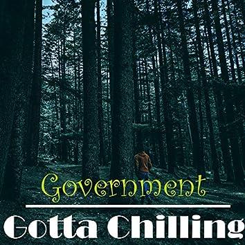 Government Gotta Chilling