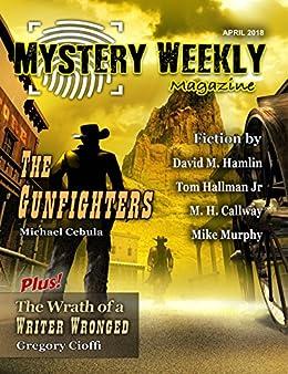 Mystery Weekly Magazine: April 2018 (Mystery Weekly Magazine Issues Book 32) by [Michael Cebula, David Hamlin, Tom Hallman, M Callway, Gregory Cioffi, Mike Murphy, Laird Long, Kerry Carter]
