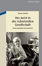 Der Jurist in Der Industriellen Gesellschaft: Ernst Forsthoff Und Seine Zeit (German Edition)