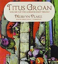 Titus Groan (Gormenghast Trilogy, Book 1) by Mervyn Peake (2012-08-01)
