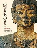 Méroé. Un empire sur le Nil (French Edition)