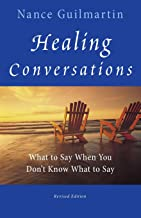 Healing Conversations: What to Say When You Don't Know What to Say, Revised Edition