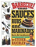 Barbecue! Bible Sauces, Rubs, and Marinades, Bastes, Butters, and Glazes (Steven Raichlen Barbecue Bible Cookbooks)