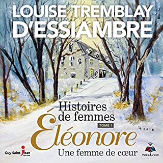 Histoires de femmes tome 1. Éléonore une femme de coeur                   Written by:                                                                                                                                 Louise Tremblay-D'Essiambre                               Narrated by:                                                                                                                                 Denise Tessier                      Length: 9 hrs and 32 mins     2 ratings     Overall 5.0