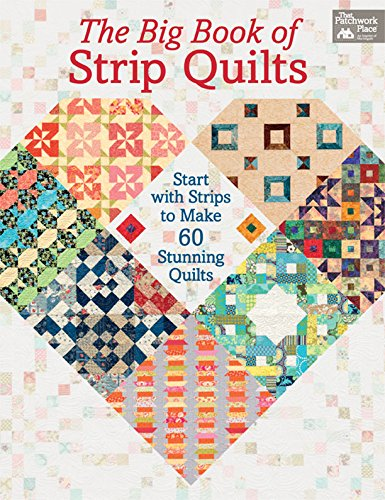 The Big Book of Strip Quilts: Start with Strips to Make 60 Stunning Quilts