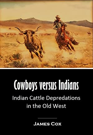 Cowboys versus Indians: Indian Cattle Depredations in the Old West (1895) (English Edition)