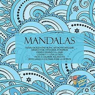 Mandalas Fleurs Faciles Fond Blanc 200 Motifs magiques - Dessins pour dynamiser et inspirer - Dessins dessinés à la main - Convient à tous les âges - ... à colorier pour la détente (French Edition)