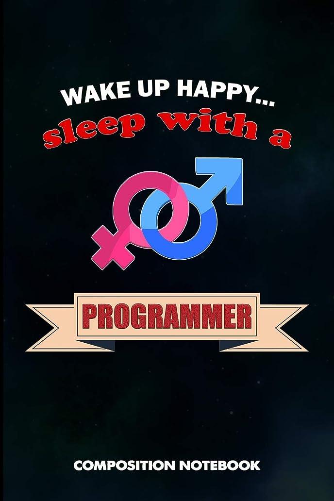 肥沃な屋内楽観Wake up happy... Sleep with a Programmer: Composition Notebook, Birthday Journal Gift for Computer Softwares Coders to write on