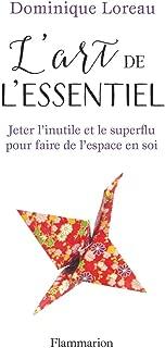 L'art de l'essentiel. Jeter l'inutile et le superflu pour faire de l'espace en soi (L'art de...) (French Edition)