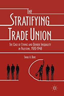 The Stratifying Trade Union: The Case of Ethnic and Gender Inequality in Palestine, 1920-1948