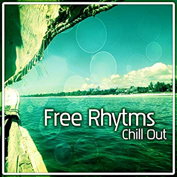 Free Rhytms – Chill Out Music, Ibiza Lounge, Beach Music, Electronic Music, Loosen Up, Chillex, Cool Off, Summer Relax, Ambient Lounge, Lounge Summer