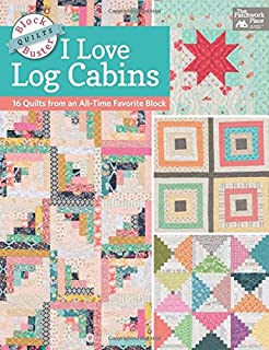 Block-Buster Quilts - I Love Log Cabins: 16 Quilts from an All-Time Favorite Block