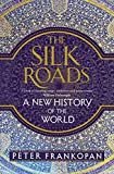 The Silk Roads - A New History of the World - Bloomsbury Publishing PLC - 27/08/2015