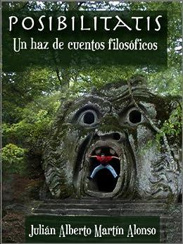 Posibilitatis. Un haz de cuentos filosóficos (Spanish Edition) by [Julián Alberto Martín Alonso, Antonio Fraguas Garrido]