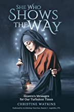 She Who Shows the Way: Heaven's Messages for Our Turbulent Times