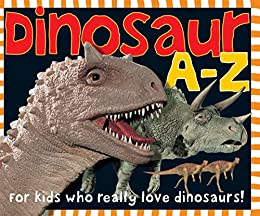 Smart Kids: Dinosaur A to Z: For Kids Who Really Love Dinosaurs by [Roger Priddy]