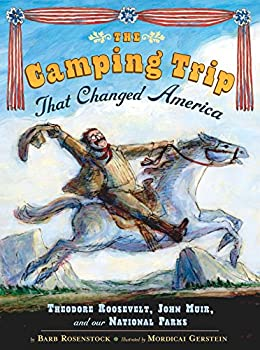 The Camping Trip that Changed America  Theodore Roosevelt John Muir and Our National Parks