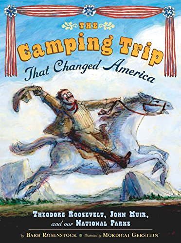 The Camping Trip that Changed America: Theodore Roosevelt, John Muir, and Our National Parks