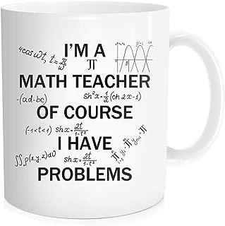 Waldeal I'm A Math Teacher of Course I Have Problems Coffee Mug, Best Gift for Science Math Lover, White Fine Bone Ceramic 11 OZ