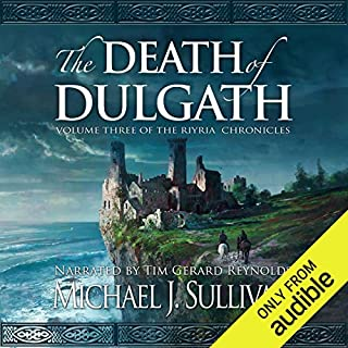 The Death of Dulgath     The Riyria Chronicles, Book 3              Written by:                                                                                                                                 Michael J. Sullivan                               Narrated by:                                                                                                                                 Tim Gerard Reynolds,                                                                                        Michael J. Sullivan                      Length: 13 hrs and 54 mins     40 ratings     Overall 4.7