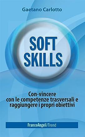 Soft skills: Con-vincere con le competenze trasversali e raggiungere i propri obiettivi