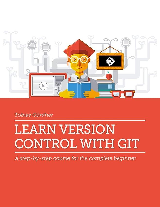 消毒剤近代化スローLearn Version Control with Git: A step-by-step course for the complete beginner (English Edition)