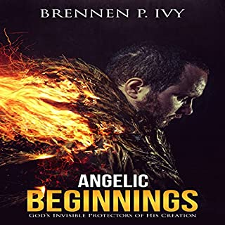 Angelic Beginnings     God's Invisible Protectors of His Creation              By:                                                                                                                                 Brennen P Ivy                               Narrated by:                                                                                                                                 Lawrence D Palmer                      Length: 38 mins     48 ratings     Overall 5.0