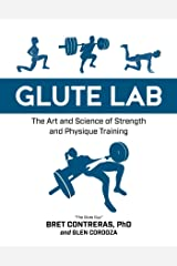 Glute Lab: The Art and Science of Strength and Physique Training Kindle Edition
