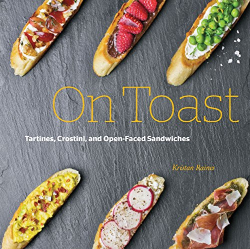 On Toast: Tartines, Crostini, and Open-Faced Sandwiches (English Edition)