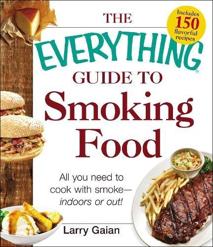 The Everything Guide to Smoking Food: All You Need to Cook with Smoke--Indoors or Out!