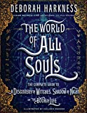 The World of All Souls: The Complete Guide to A Discovery of Witches, Shadow of Night, and The Book of Life (All Souls Series) - Deborah Harkness