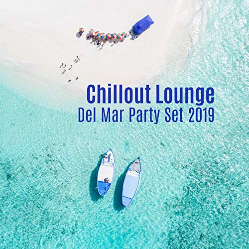 Chillout Lounge Del Mar Party Set 2019: Collection of Electro Chill Out Music for Summer Beach or Pool Party, Pumping Deep Beats & Smooth Vibes, Sun Salutation, Vacation Free Time Celebration Sounds