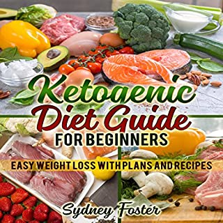 Ketogenic Diet Guide for Beginners     Easy Weight Loss with Plans and Recipes              By:                                                                                                                                 Sydney Foster                               Narrated by:                                                                                                                                 Tiffany Marz                      Length: 3 hrs and 31 mins     28 ratings     Overall 4.7