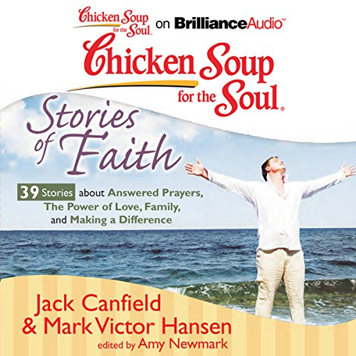 Page de couverture de Chicken Soup for the Soul: Stories of Faith: 39 Stories about Answered Prayers, the Power of Love, Family, and Making a Difference