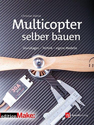 Multicopter selber bauen: Grundlagen – Technik – eigene Modelle (Edition Make:)
