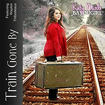Train Gone By (feat. Waylon Thibodeaux)
