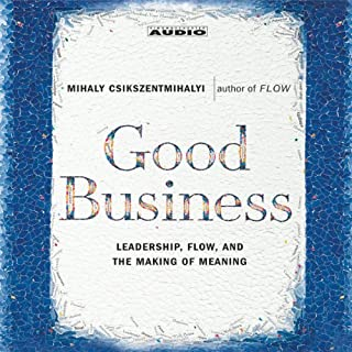 Good Business     Leadership, Flow and the Making of Meaning              Written by:                                                                                                                                 Mihaly Csikszentmihalyi                               Narrated by:                                                                                                                                 Truitt Blassingham                      Length: 4 hrs and 4 mins     1 rating     Overall 4.0