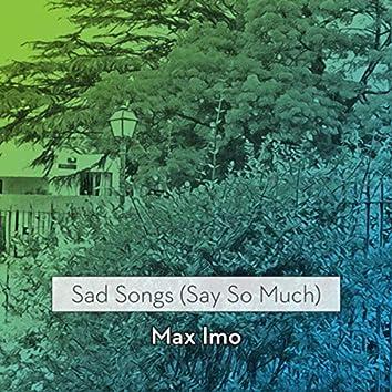 Sad Songs (Say so Much)