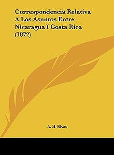 Correspondencia Relativa a Los Asuntos Entre Nicaragua I Costa Rica (1872)