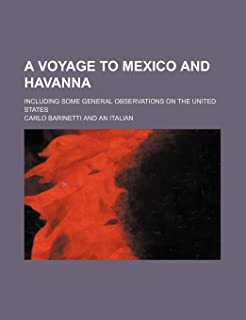 A Voyage to Mexico and Havanna; Including Some General Observations on the United States