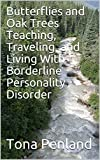 Butterflies and Oak Trees Teaching, Traveling, and Living With Borderline Personality Disorder
